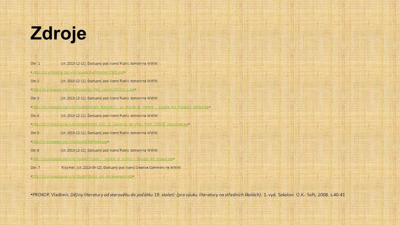 Zdroje Obr. 1 [cit. 2013-12-11]. Dostupný pod licencí Public domain na WWW: < http://cs.wikipedia.org/wiki/Soubor:Buchdrucker-1568.png>